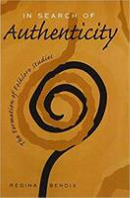 In Search of Authenticity: The Formation of Folklore Studies 9780299155445