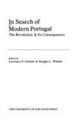 In Search of Modern Portugal: The Revolution and Its Consequences 9780299089900