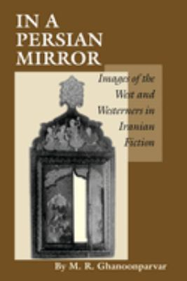 In a Persian Mirror: Images of the West and Westerners in Iranian Fiction 9780292727618