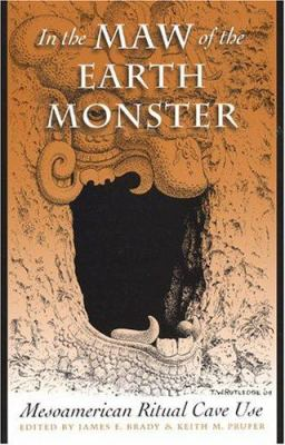 In the Maw of the Earth Monster: Mesoamerican Ritual Cave Use 9780292705869