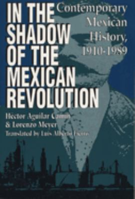 In the Shadow of the Mexican Revolution: Contemporary Mexican History, 1910-1989 9780292704510