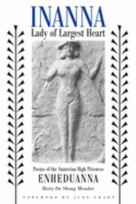 Inanna, Lady of Largest Heart: Poems of the Sumerian High Priestess Enheduanna 9780292752429