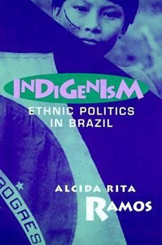 Indigenism: Ethnic Politics in Brazil 9780299160449