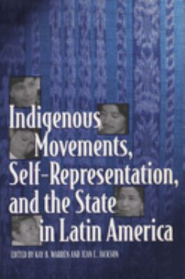 Indigenous Movements, Self-Representation, and the State in Latin America 9780292791411