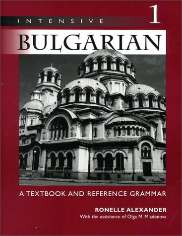 Intensive Bulgarian: A Textbook and Reference Grammar, Volume 1 9780299167448