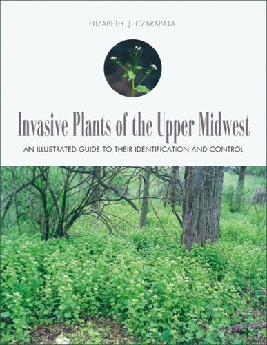 Invasive Plants of the Upper Midwest: An Illustrated Guide to Their Identification and Control 9780299210540