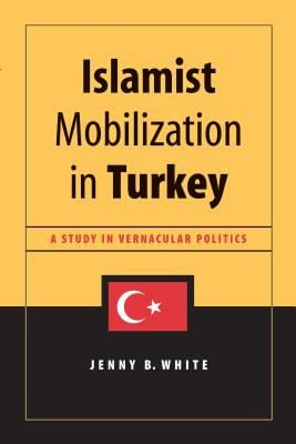 Islamist Mobilization in Turkey: A Study in Vernacular Politics 9780295982236