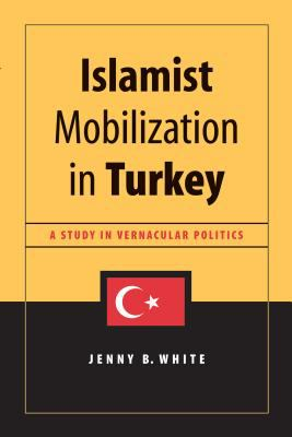 Islamist Mobilization in Turkey: A Study in Vernacular Politics