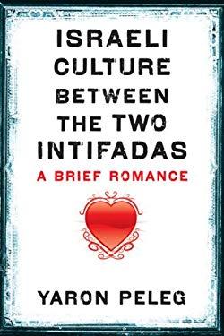 Israeli Culture Between the Two Intifadas: A Brief Romance 9780292718777