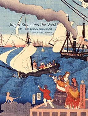 Japan Envisions the West: 16th-19th Century Japanese Art from Kobe City Museum 9780295987408