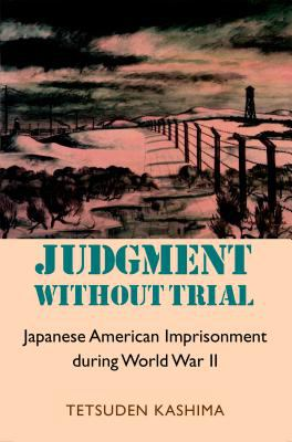 Judgment Without Trial: Japanese American Imprisonment During World War II 9780295982991