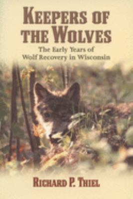 Keepers of the Wolves: Early Years of Wolf Recovery in Wisconsin 9780299174743