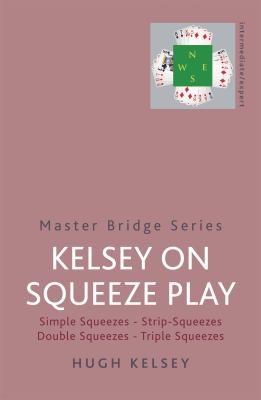 Kelsey on Squeeze Play: Simple Squeezes, Strip-Squeezes, Double Squeezes, Triple Squeezes 9780297844921