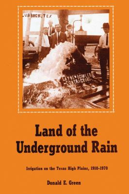 Land of the Underground Rain: Irrigation on the Texas High Plains, 1910-1970 9780292746299