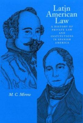 Latin American Law: A History of Private Law and Institutions in Spanish America 9780292702325