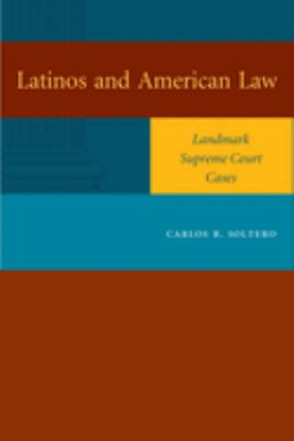 Latinos and American Law: Landmark Supreme Court Cases 9780292714113