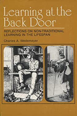 Learning at the Back Door: Reflections on Non-Traditional Learning in the Lifespan 9780299085605