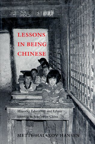 Lessons in Being Chinese: Minority Education and Ethnic Identity in Southwest China 9780295977881