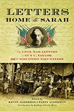 Letters Home to Sarah: The Civil War Letters of Guy C. Taylor, Thirty-Sixth Wisconsin Volunteers 9780299291204
