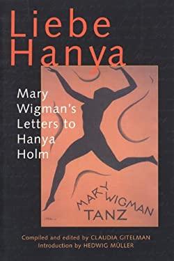 Liebe Hanya: Mary Wigman's Letters to Hanya Holm 9780299190743