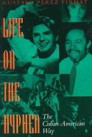Life on the Hyphen: The Cuban-American Way 9780292765511
