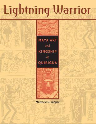 Lightning Warrior: Maya Art and Kingship at Quirigua 9780292705562