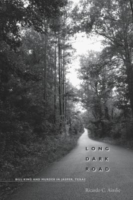Long Dark Road: Bill King and Murder in Jasper, Texas 9780292721432