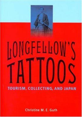 Longfellow's Tattoos: Tourism, Collecting, and Japan 9780295984568