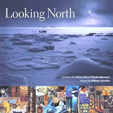 Looking North: Art from the University of Alaska Museum 9780295976945