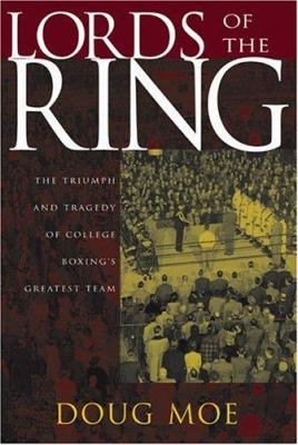 Lords of the Ring: The Triumph and Tragedy of College Boxing's Greatest Team 9780299204204