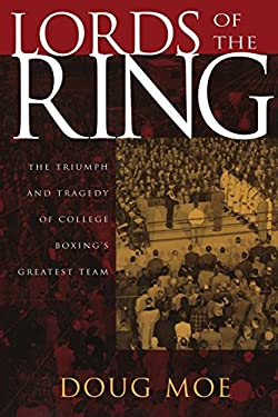 Lords of the Ring: The Triumph and Tragedy of College Boxing's Greatest Team 9780299204242