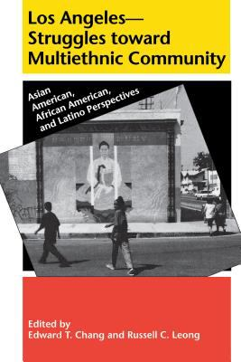 Los Angeles-- Struggles Toward Multiethnic Community: Asian American, African American and Latino Perspectives 9780295973753