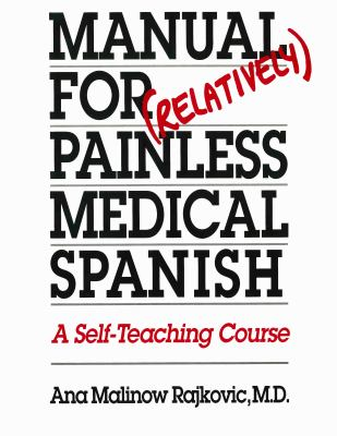 Manual for (Relatively) Painless Medical Spanish: A Self-Teaching Course 9780292751460