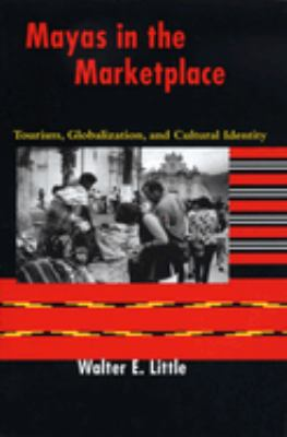 Mayas in the Marketplace: Tourism, Globalization, and Cultural Identity 9780292705678