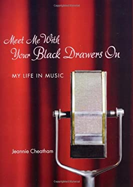 Meet Me with Your Black Drawers on: My Life in Music [With CD] 9780292712935