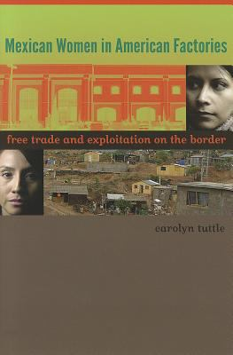Mexican Women in American Factories: Free Trade and Exploitation on the Border 9780292739130