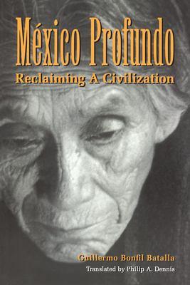 Mexico Profundo: Reclaiming a Civilization 9780292708433