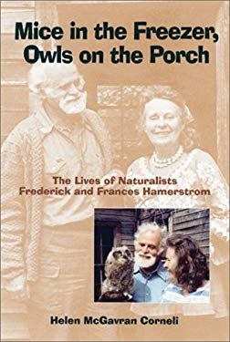 Mice in the Freezer, Owls on the Porch: The Lives of Naturalists Frederick and Francis Hamerstrom 9780299180904