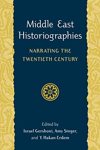 Middle East Historiographies: Narrating the Twentieth Century 9780295986043