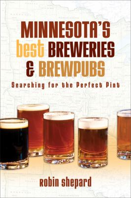 The Best Breweries and Brewpubs of Minnesota: Searching for the Perfect Pint 9780299282448