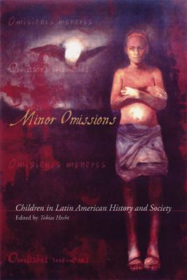 Minor Omissions: Children in Latin American History and Society 9780299180300