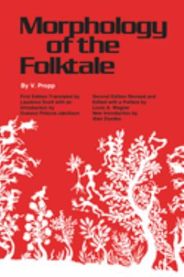 Morphology of the Folktale: Second Edition, Revised and Edited with Preface by Louis A. Wagner, Introduction by Alan Dundes 9780292783768