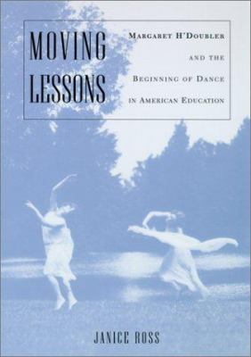 Moving Lessons: Margaret H'Doubler and the Beginning of 9780299169343