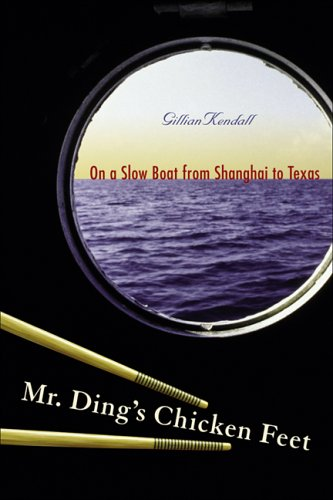 Mr. Ding's Chicken Feet: On a Slow Boat from Shanghai to Texas 9780299219444