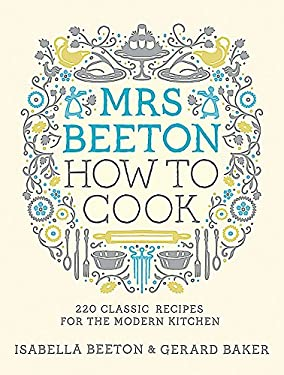 Mrs Beeton How to Cook: 220 Classic Recipes for the Modern Kitchen 9780297865971