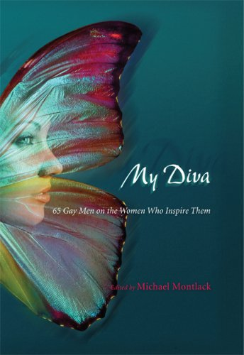 My Diva: 65 Gay Men on the Women Who Inspire Them 9780299231200