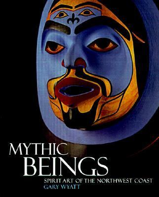 Mythic Beings: Spirit Art of the Northwest Coast 9780295977980