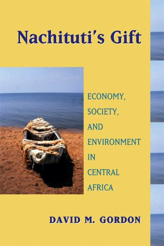 Nachituti's Gift: Economy, Society, and Environment in Central Africa  by David M. Gordon