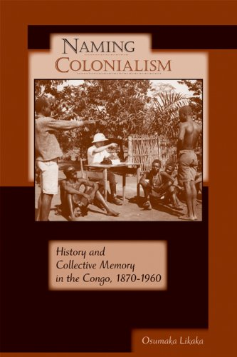 Naming Colonialism: History and Collective Memory in the Congo, 1870-1960 9780299233648