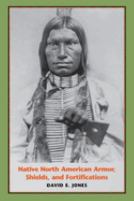 Native North American Armor, Shields, and Fortifications 9780292701700